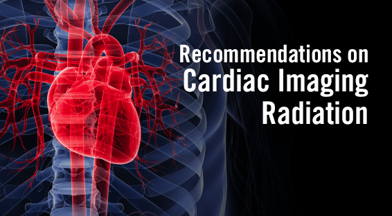 Recommendations on Cardiac Imaging Radiation